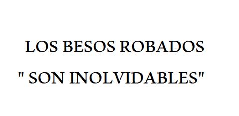 LOS BESOS ROBADOS SON INOLVIDABLES